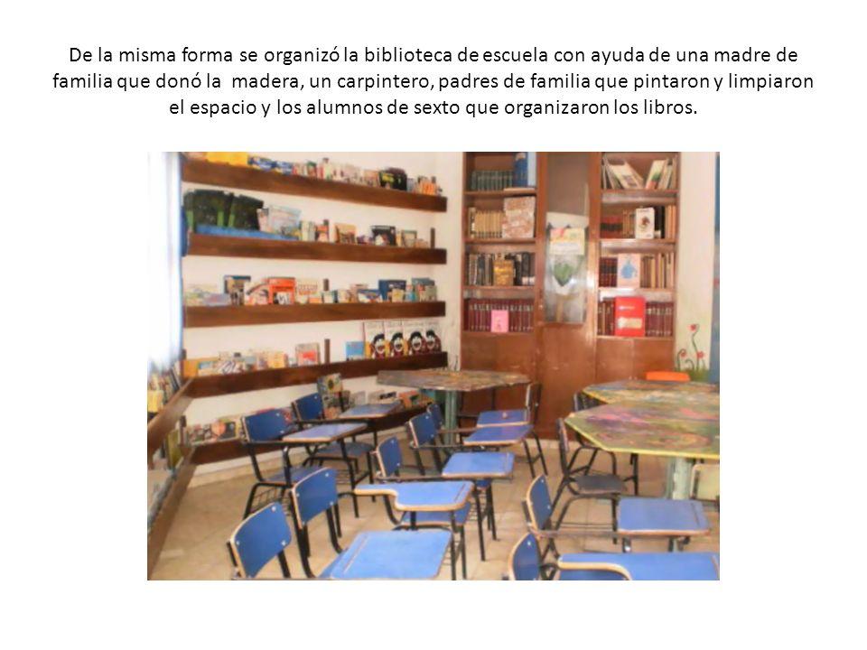 De la misma forma se organizó la biblioteca de escuela con ayuda de una madre de familia que donó la madera, un carpintero, padres de familia que pint