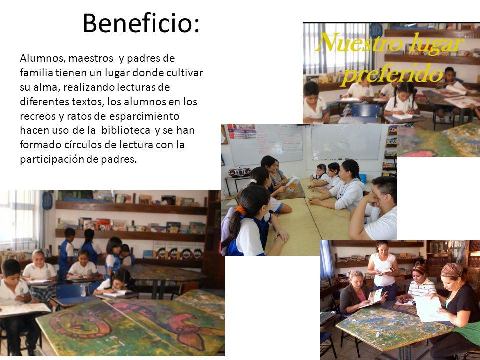 Beneficio: Alumnos, maestros y padres de familia tienen un lugar donde cultivar su alma, realizando lecturas de diferentes textos, los alumnos en los