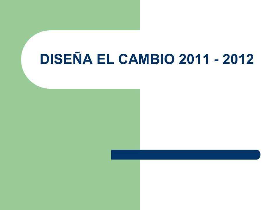 DISEÑA EL CAMBIO 2011 - 2012