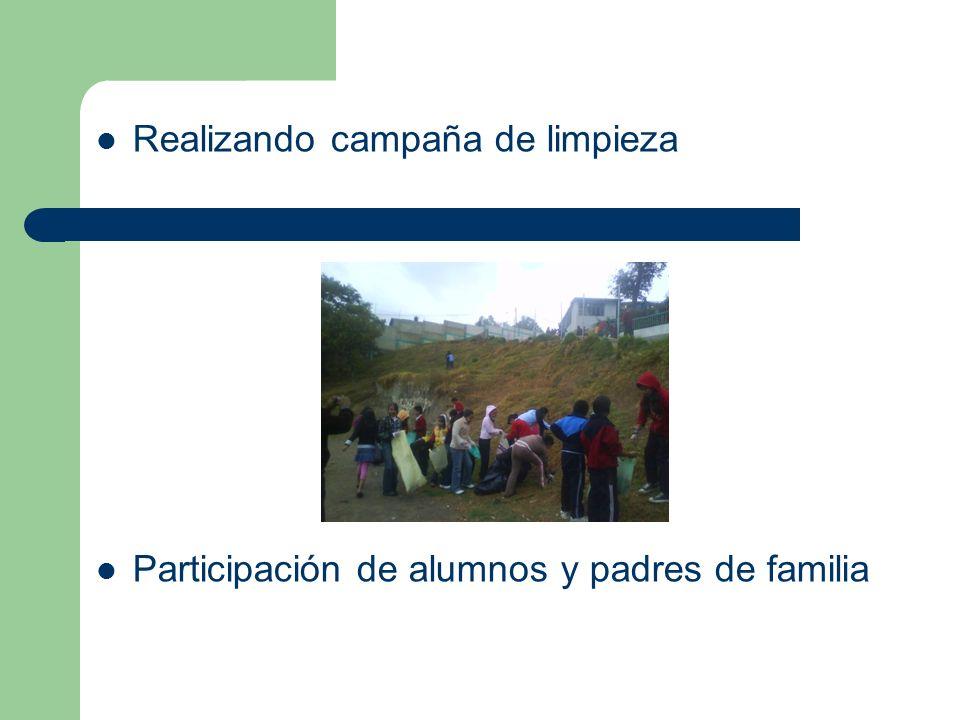 Realizando campaña de limpieza Participación de alumnos y padres de familia