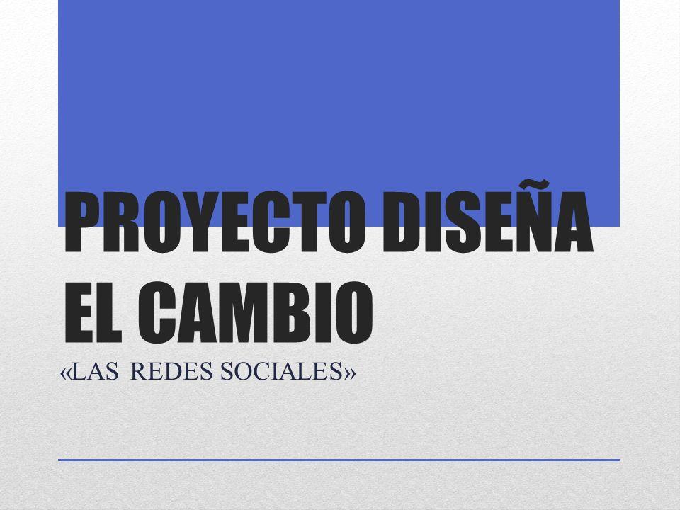 PROYECTO DISEÑA EL CAMBIO «LAS REDES SOCIALES»