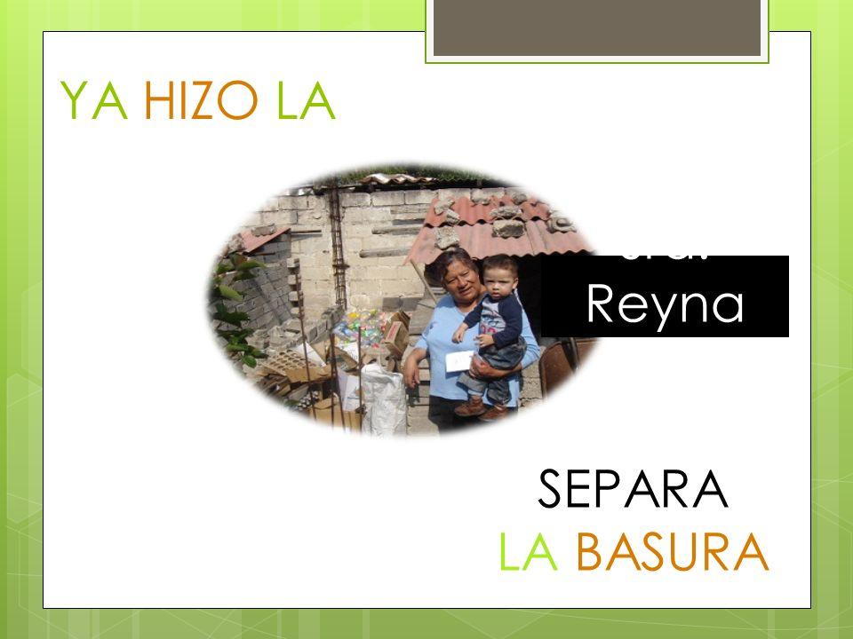 SEPARA LA BASURA YA HIZO LA DIFERENCIA Sra. Reyna