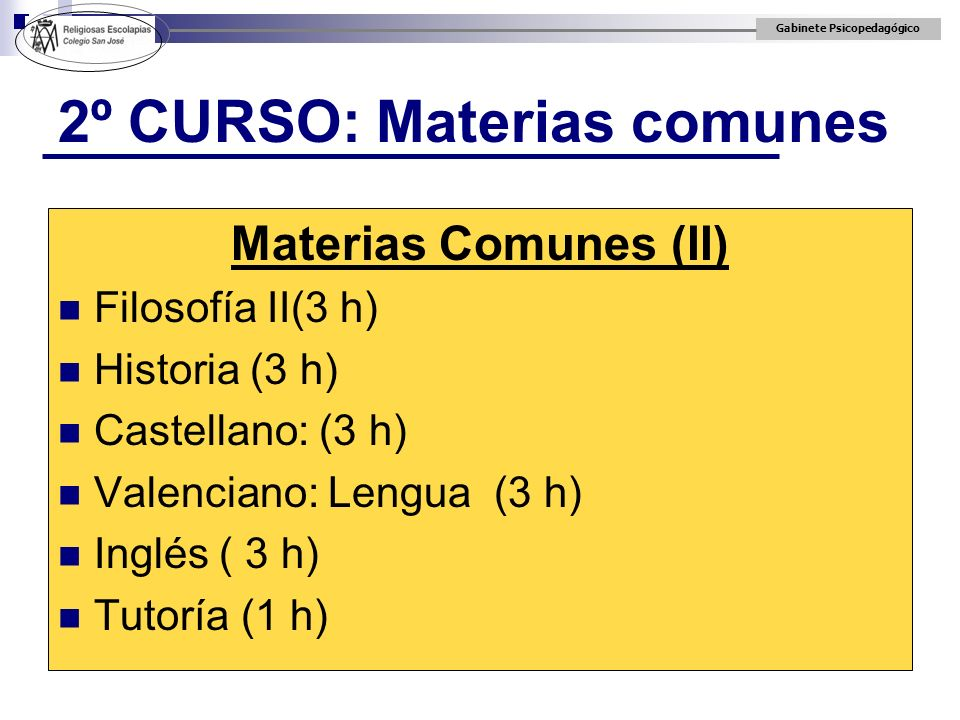 Gabinete Psicopedagógico 2º CURSO: Materias comunes Materias Comunes (II) Filosofía II(3 h) Historia (3 h) Castellano: (3 h) Valenciano: Lengua (3 h)