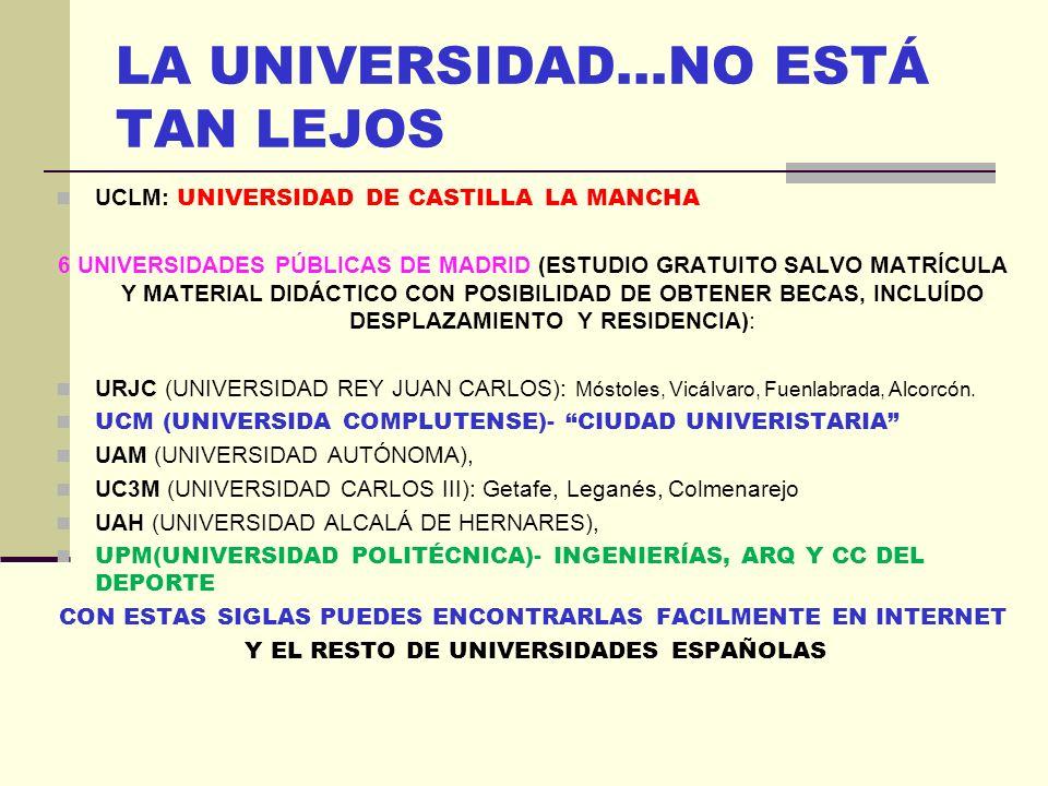 LA UNIVERSIDAD…NO ESTÁ TAN LEJOS UCLM: UNIVERSIDAD DE CASTILLA LA MANCHA 6 UNIVERSIDADES PÚBLICAS DE MADRID (ESTUDIO GRATUITO SALVO MATRÍCULA Y MATERIAL DIDÁCTICO CON POSIBILIDAD DE OBTENER BECAS, INCLUÍDO DESPLAZAMIENTO Y RESIDENCIA): URJC (UNIVERSIDAD REY JUAN CARLOS): Móstoles, Vicálvaro, Fuenlabrada, Alcorcón.