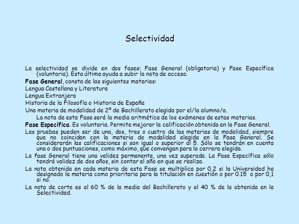 Selectividad La selectividad se divide en dos fases: Fase General (obligatoria) y Fase Específica (voluntaria).