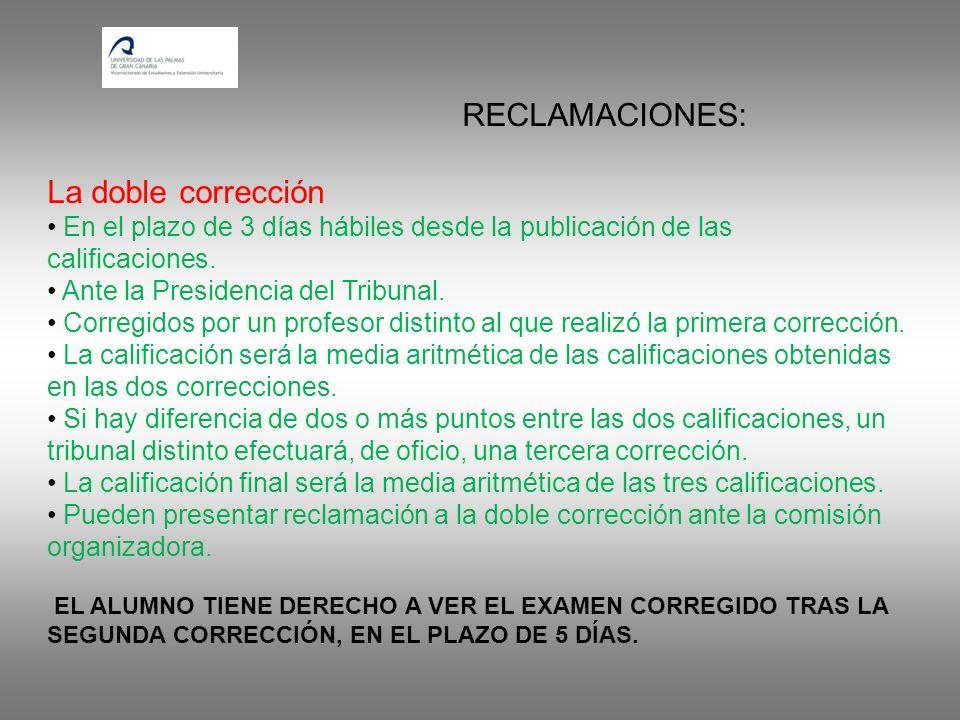 RECLAMACIONES: La doble corrección En el plazo de 3 días hábiles desde la publicación de las calificaciones. Ante la Presidencia del Tribunal. Corregi