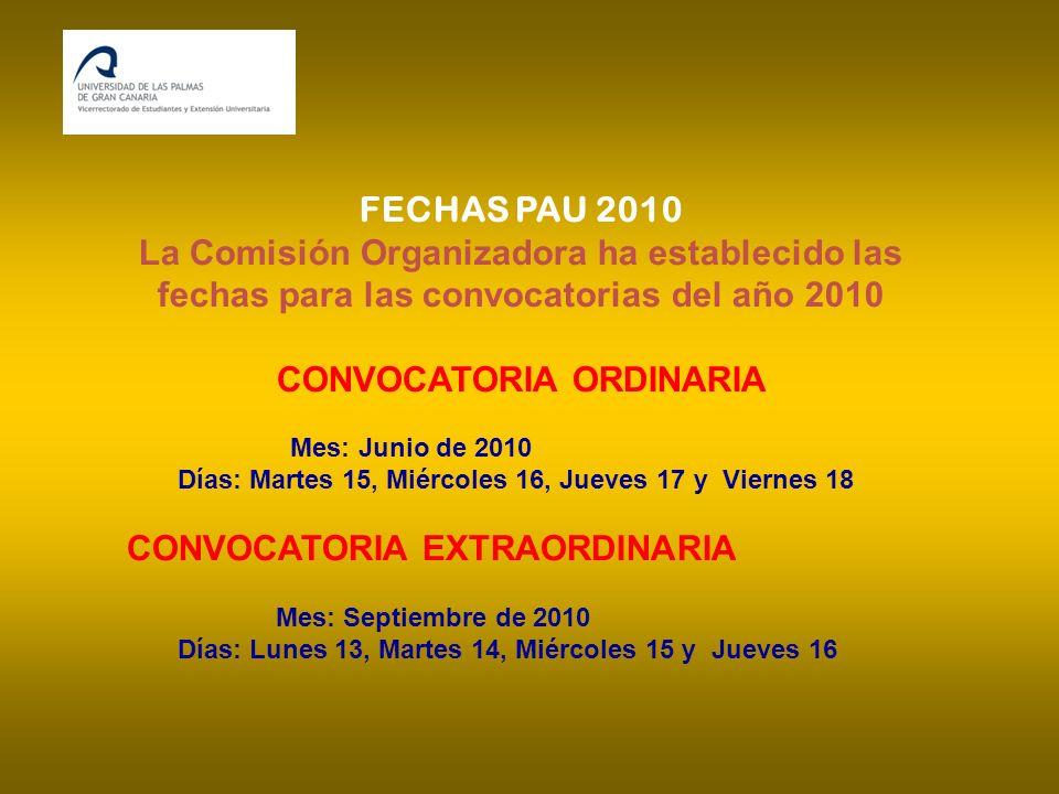 FECHAS PAU 2010 La Comisión Organizadora ha establecido las fechas para las convocatorias del año 2010 CONVOCATORIA ORDINARIA Mes: Junio de 2010 Días: