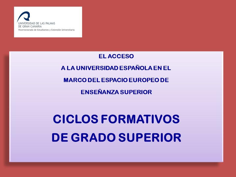 EL ACCESO A LA UNIVERSIDAD ESPAÑOLA EN EL MARCO DEL ESPACIO EUROPEO DE ENSEÑANZA SUPERIOR CICLOS FORMATIVOS DE GRADO SUPERIOR EL ACCESO A LA UNIVERSID