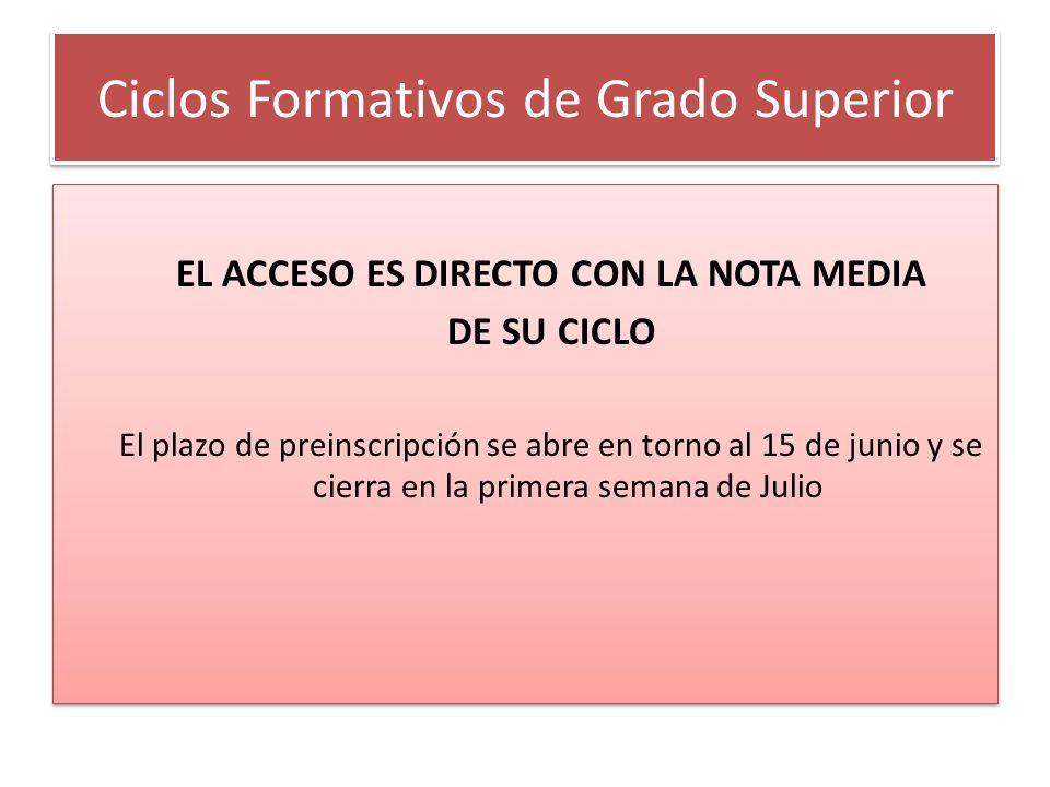 Ciclos Formativos de Grado Superior EL ACCESO ES DIRECTO CON LA NOTA MEDIA DE SU CICLO El plazo de preinscripción se abre en torno al 15 de junio y se