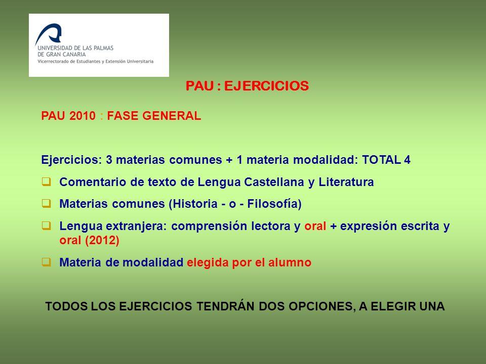 PAU : EJERCICIOS PAU 2010 : FASE GENERAL Ejercicios: 3 materias comunes + 1 materia modalidad: TOTAL 4 Comentario de texto de Lengua Castellana y Lite