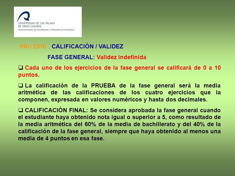PAU 2010 : CALIFICACIÓN / VALIDEZ FASE GENERAL: Validez indefinida Cada uno de los ejercicios de la fase general se calificará de 0 a 10 puntos. La ca