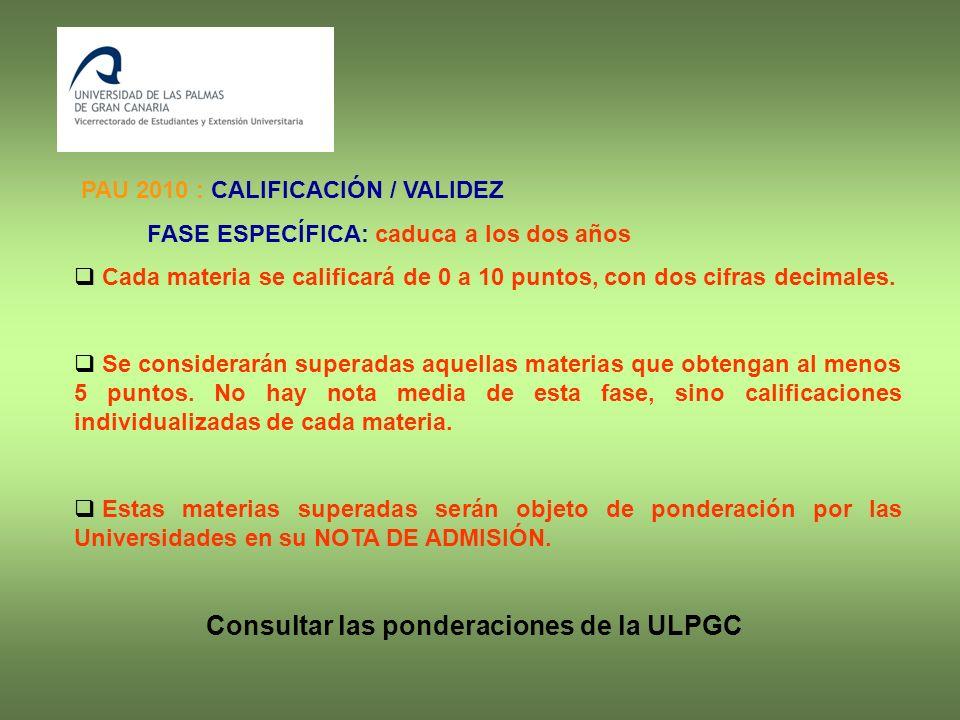 Prueba de Acceso a la Universidad (PAU) en la ULPGC: Particularidads FECHAS CLAVES ANTES DE LA PRUEBA MES de Abril: PREMATRÍCULA EN LA PAU Tanto para la Fase General (obligatoria) como para la Específica (voluntaria) - Solo para los de Bachillerato de la provincia de Las Palmas - En el propio centro (a través de internet) Datos generales y elección de asignaturas MES de Junio: MATRÍCULA EN LA PAU – Confirmar o rectificar la prematrícula de abril