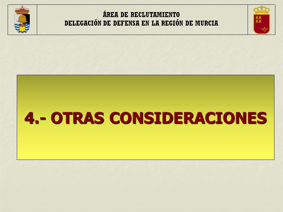 ÁREA DE RECLUTAMIENTO DELEGACIÓN DE DEFENSA EN LA REGIÓN DE MURCIA 4.- OTRAS CONSIDERACIONES