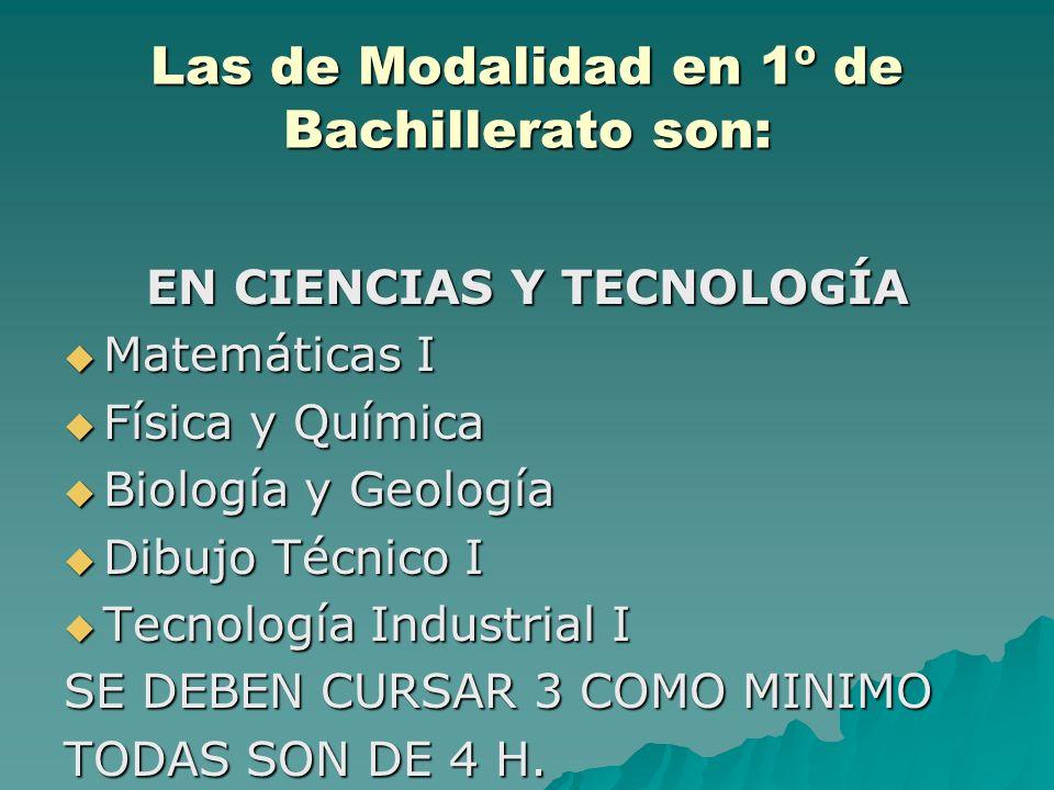 Las de Modalidad en 1º de Bachillerato son: EN CIENCIAS Y TECNOLOGÍA Matemáticas I Matemáticas I Física y Química Física y Química Biología y Geología