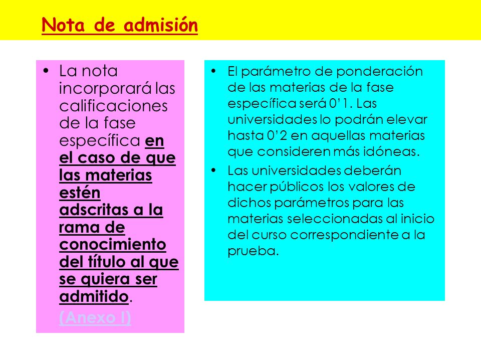 Nota de admisión (Para la admisión a las enseñanzas de Grado en las que haya más solicitudes que plazas.) Fórmula: 06*NMB + 04*CFG + a*M1+ b*M2 NMB= N