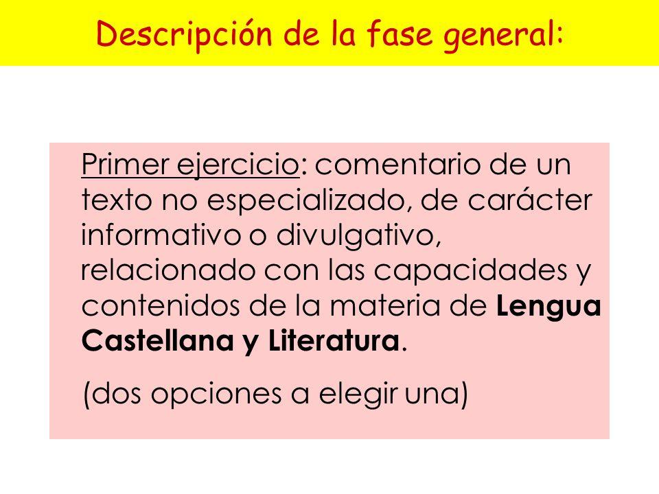 Descripción de la fase general: Primer ejercicio: comentario de un texto no especializado, de carácter informativo o divulgativo, relacionado con las capacidades y contenidos de la materia de Lengua Castellana y Literatura.