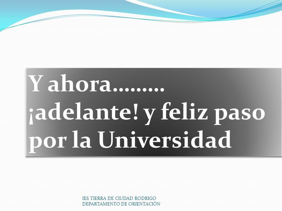 IES TIERRA DE CIUDAD RODRIGO DEPARTAMENTO DE ORIENTACIÓN Y ahora……… ¡adelante! y feliz paso por la Universidad