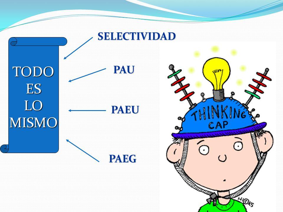 SELECTIVIDAD PAU PAEU PAEG TODOESLOMISMO
