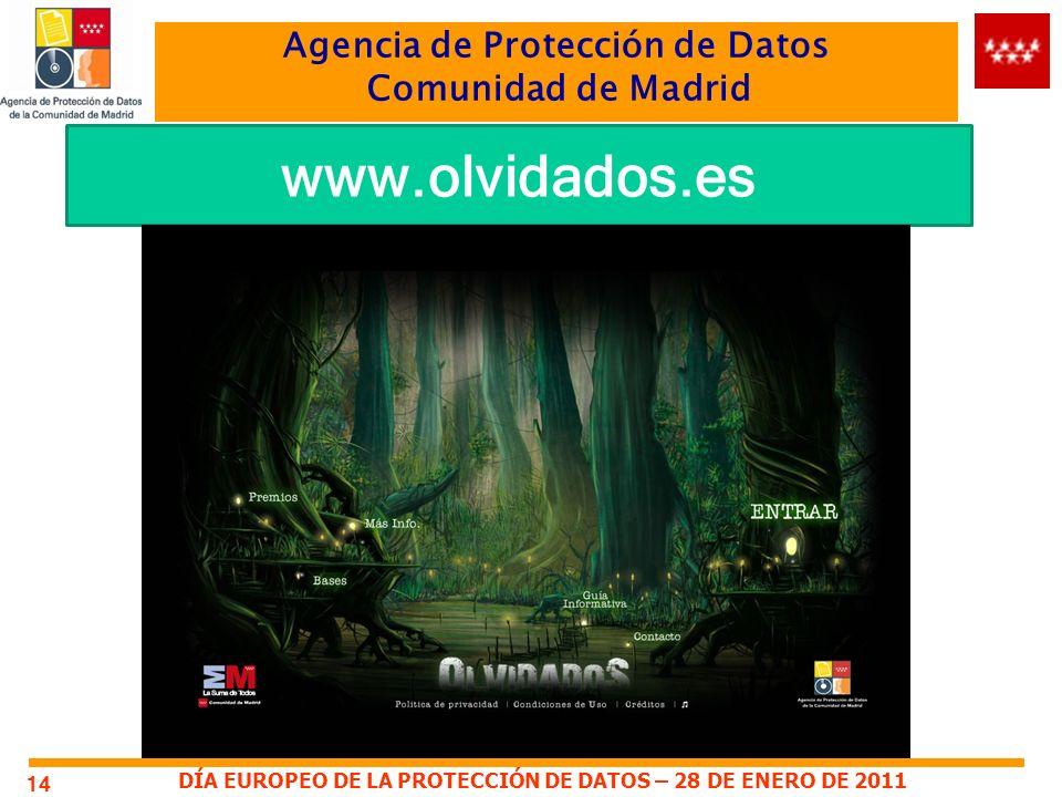 DÍA EUROPEO DE LA PROTECCIÓN DE DATOS – 28 DE ENERO DE 2011 Agencia de Protección de Datos Comunidad de Madrid 14 www.olvidados.es