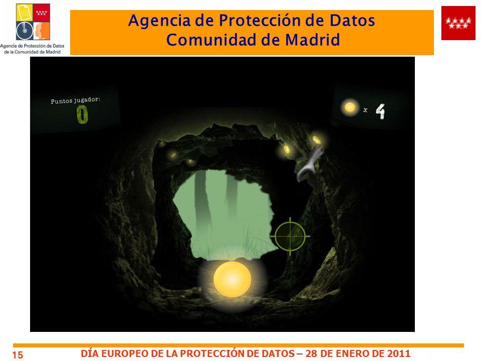 DÍA EUROPEO DE LA PROTECCIÓN DE DATOS – 28 DE ENERO DE 2011 Agencia de Protección de Datos Comunidad de Madrid 15