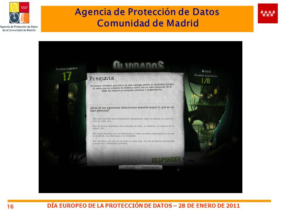 DÍA EUROPEO DE LA PROTECCIÓN DE DATOS – 28 DE ENERO DE 2011 Agencia de Protección de Datos Comunidad de Madrid 16