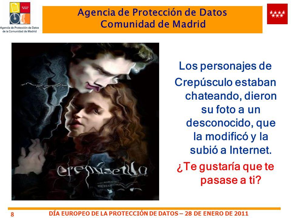DÍA EUROPEO DE LA PROTECCIÓN DE DATOS – 28 DE ENERO DE 2011 Agencia de Protección de Datos Comunidad de Madrid 8 Los personajes de Crepúsculo estaban chateando, dieron su foto a un desconocido, que la modificó y la subió a Internet.