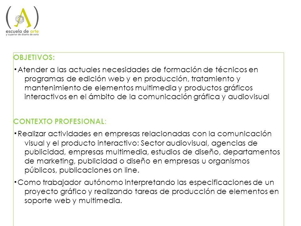 OBJETIVOS: Atender a las actuales necesidades de formación de técnicos en programas de edición web y en producción, tratamiento y mantenimiento de ele
