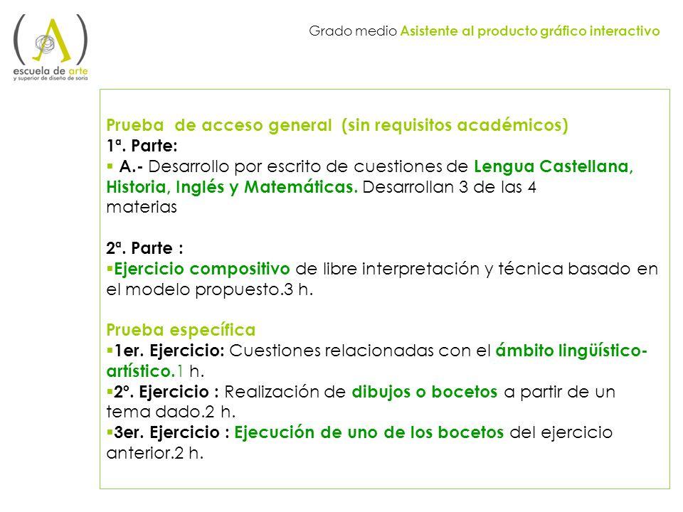 Prueba de acceso general (sin requisitos académicos) 1ª. Parte: A.- Desarrollo por escrito de cuestiones de Lengua Castellana, Historia, Inglés y Mate