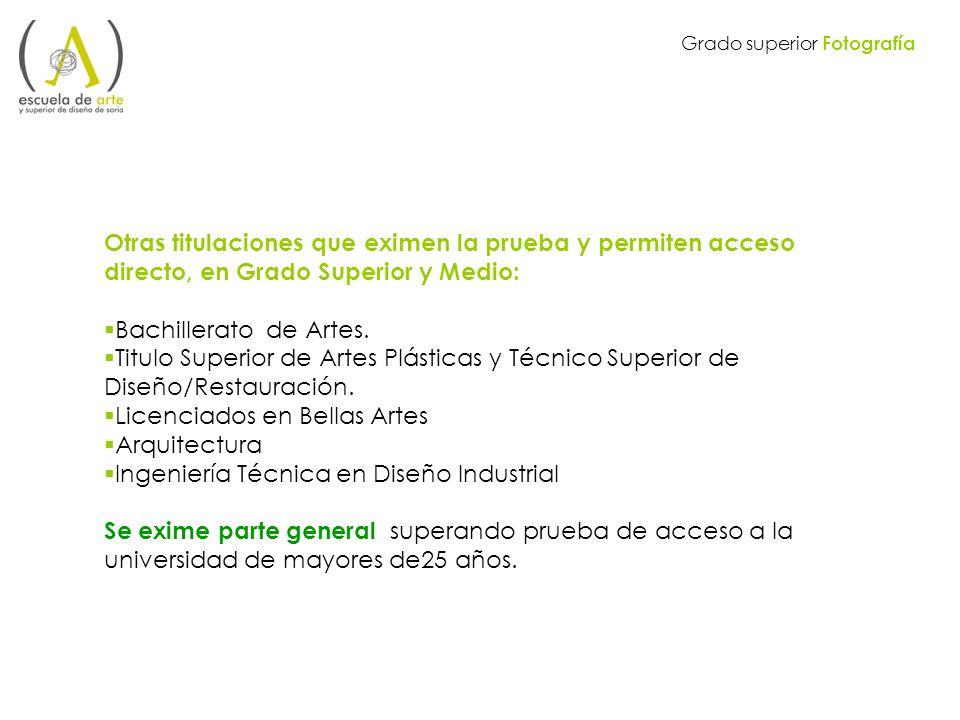 Otras titulaciones que eximen la prueba y permiten acceso directo, en Grado Superior y Medio: Bachillerato de Artes. Titulo Superior de Artes Plástica