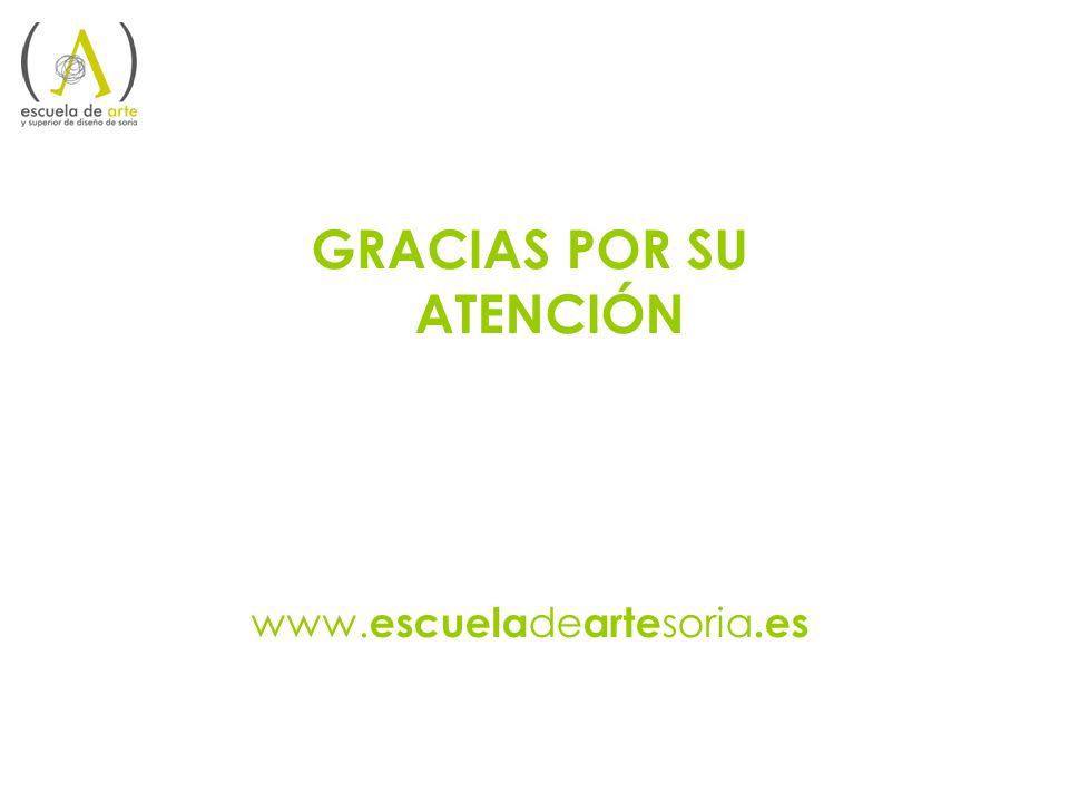 GRACIAS POR SU ATENCIÓN www. escuela de arte soria.es