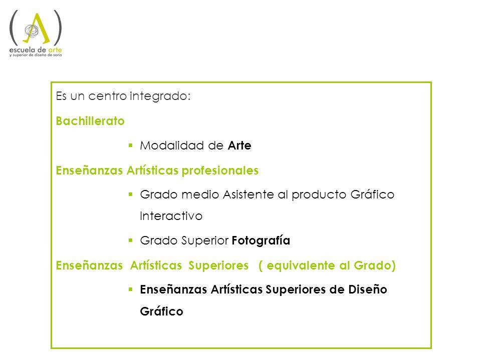 Es un centro integrado: Bachillerato Modalidad de Arte Enseñanzas Artísticas profesionales Grado medio Asistente al producto Gráfico Interactivo Grado