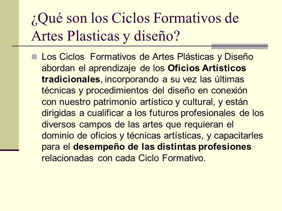 ¿Qué son los Ciclos Formativos de Artes Plasticas y diseño? Los Ciclos Formativos de Artes Plásticas y Diseño abordan el aprendizaje de los Oficios Ar