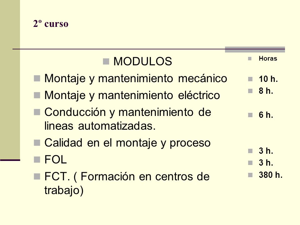 2º curso MODULOS Montaje y mantenimiento mecánico Montaje y mantenimiento eléctrico Conducción y mantenimiento de lineas automatizadas. Calidad en el