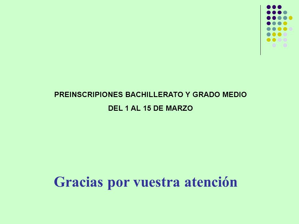 Gracias por vuestra atención PREINSCRIPIONES BACHILLERATO Y GRADO MEDIO DEL 1 AL 15 DE MARZO