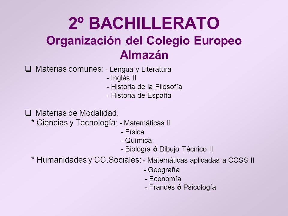 2º BACHILLERATO Organización del Colegio Europeo Almazán Materias comunes: - Lengua y Literatura - Inglés II - Historia de la Filosofía - Historia de
