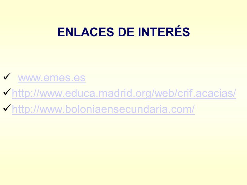 ENLACES DE INTERÉS www.emes.es http://www.educa.madrid.org/web/crif.acacias/ http://www.boloniaensecundaria.com/