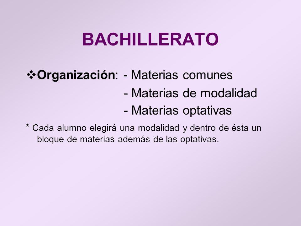 BACHILLERATO Organización: - Materias comunes - Materias de modalidad - Materias optativas * Cada alumno elegirá una modalidad y dentro de ésta un blo