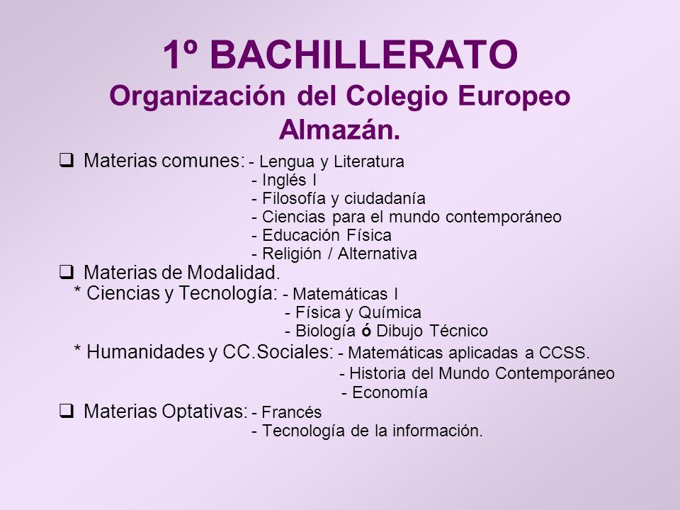 1º BACHILLERATO Organización del Colegio Europeo Almazán. Materias comunes: - Lengua y Literatura - Inglés I - Filosofía y ciudadanía - Ciencias para