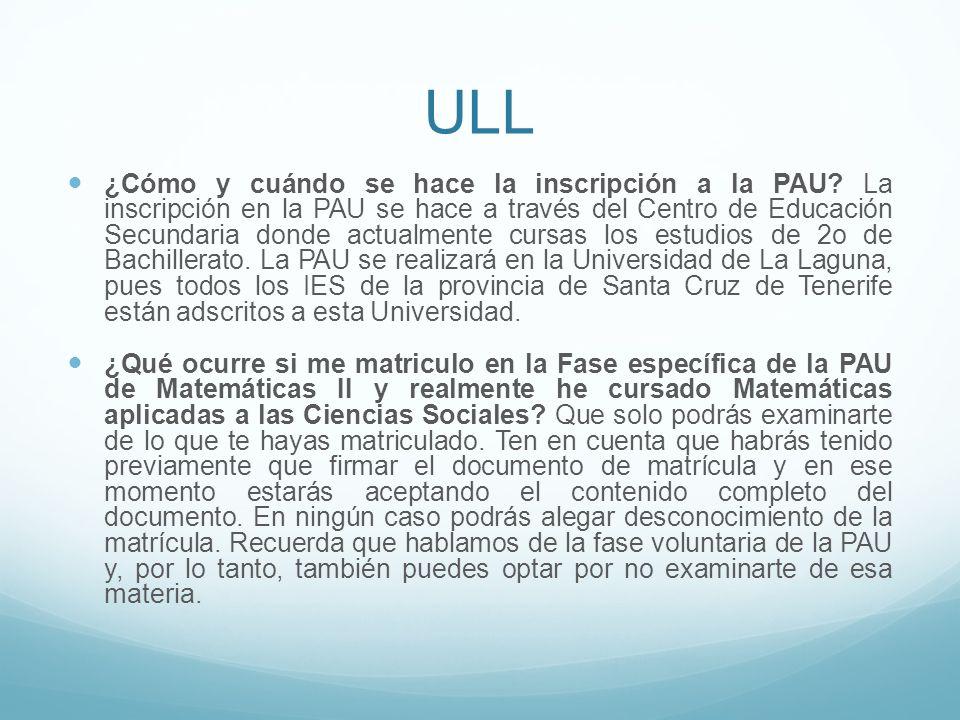 ULL ¿Cómo y cuándo se hace la inscripción a la PAU? La inscripción en la PAU se hace a través del Centro de Educación Secundaria donde actualmente cur