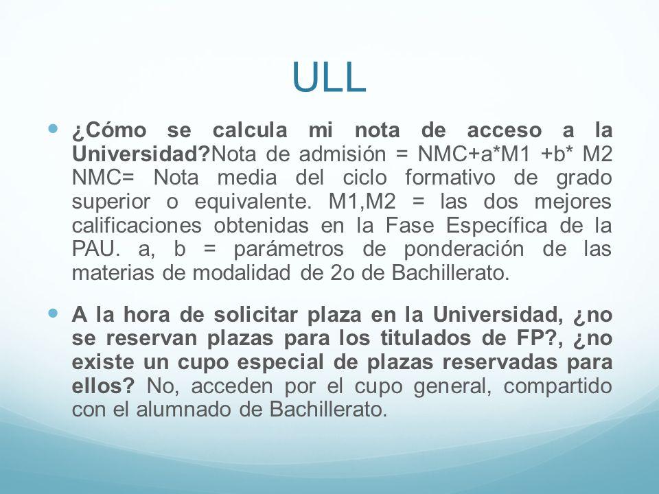 ULL ¿Cómo se calcula mi nota de acceso a la Universidad?Nota de admisión = NMC+a*M1 +b* M2 NMC= Nota media del ciclo formativo de grado superior o equ