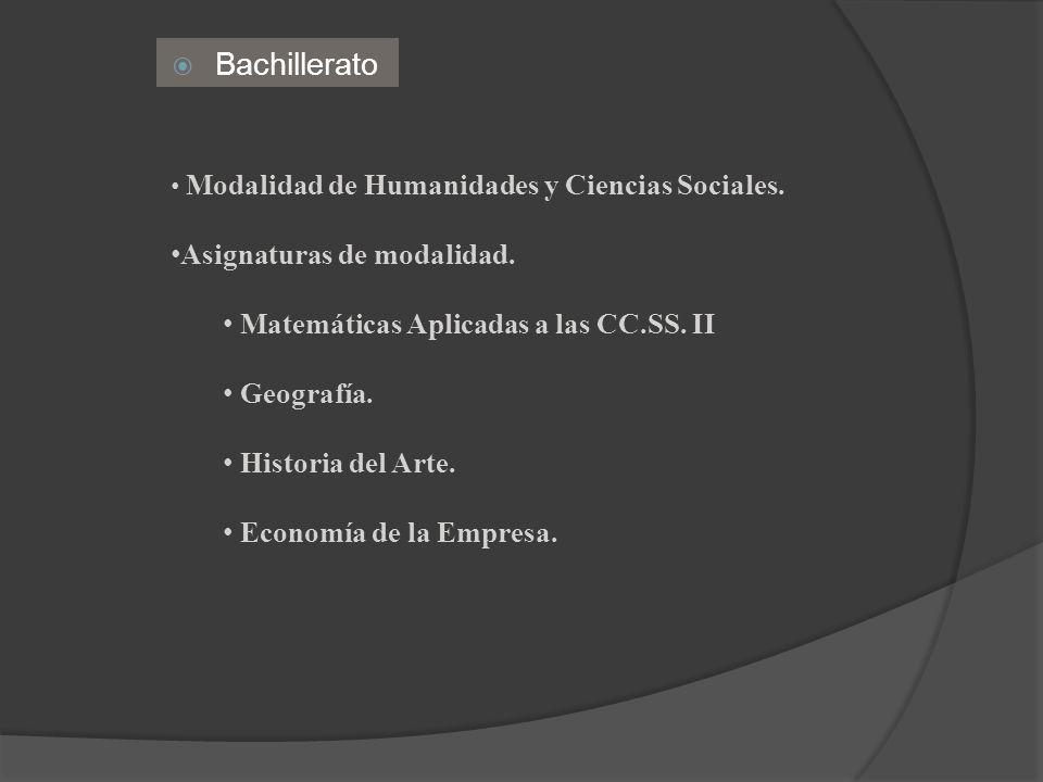 Bachillerato Modalidad de Humanidades y Ciencias Sociales. Asignaturas de modalidad. Matemáticas Aplicadas a las CC.SS. II Geografía. Historia del Art
