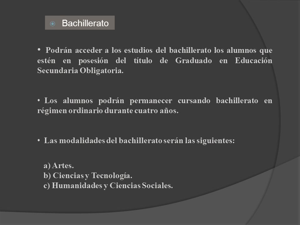 Bachillerato Podrán acceder a los estudios del bachillerato los alumnos que estén en posesión del título de Graduado en Educación Secundaria Obligator