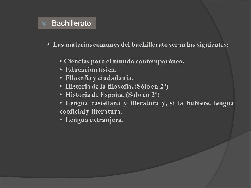 Bachillerato Las materias comunes del bachillerato serán las siguientes: Ciencias para el mundo contemporáneo. Educación física. Filosofía y ciudadaní