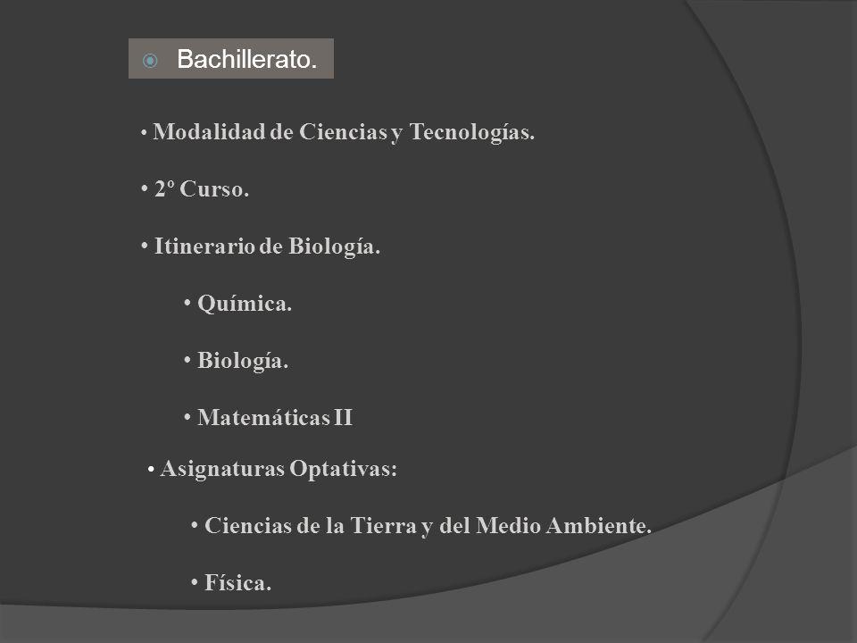 Bachillerato. Modalidad de Ciencias y Tecnologías. 2º Curso. Itinerario de Biología. Química. Biología. Matemáticas II Asignaturas Optativas: Ciencias