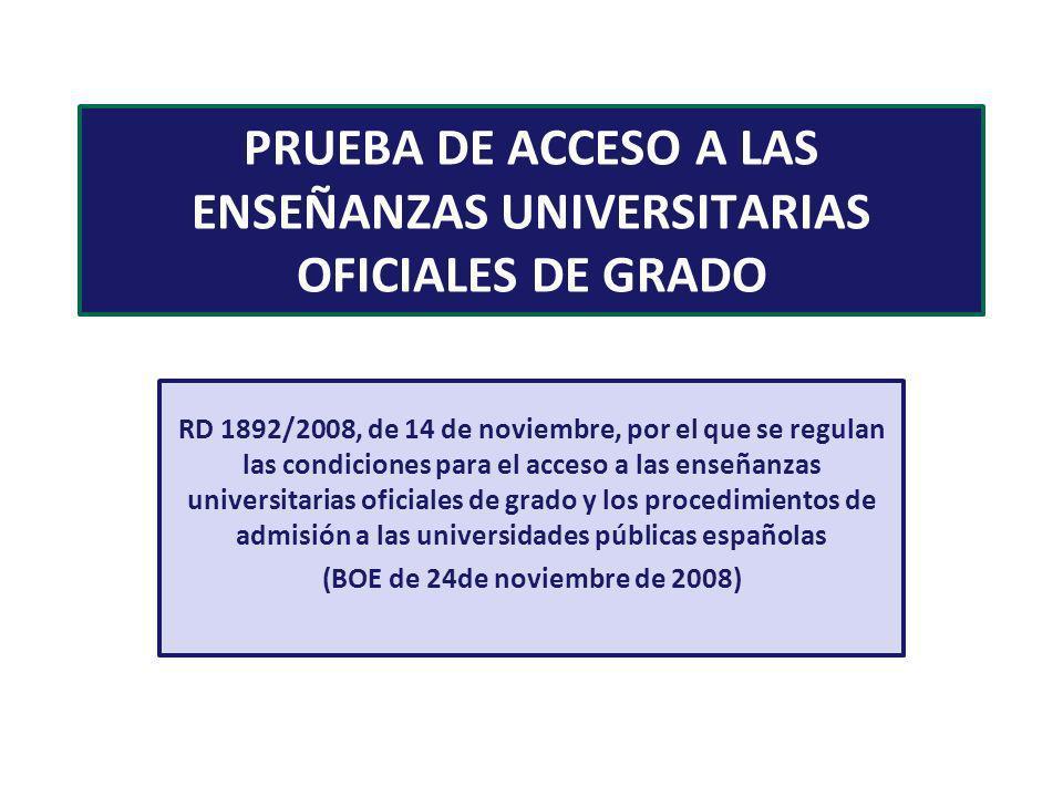 PRUEBA DE ACCESO A LAS ENSEÑANZAS UNIVERSITARIAS OFICIALES DE GRADO RD 1892/2008, de 14 de noviembre, por el que se regulan las condiciones para el ac