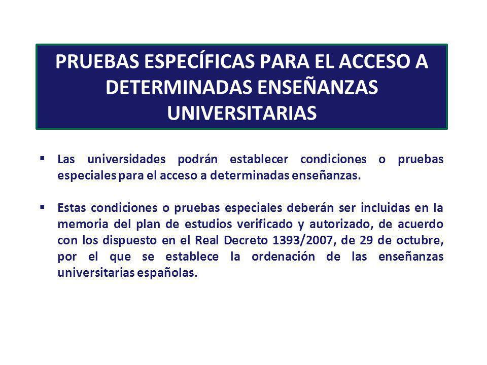 PRUEBAS ESPECÍFICAS PARA EL ACCESO A DETERMINADAS ENSEÑANZAS UNIVERSITARIAS Las universidades podrán establecer condiciones o pruebas especiales para