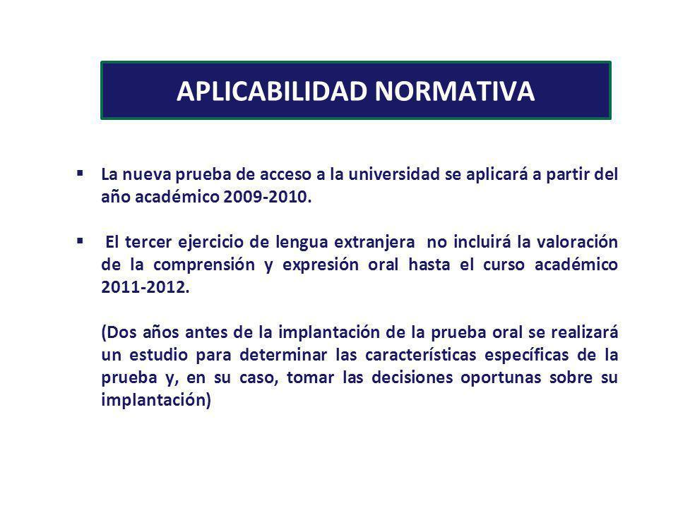 APLICABILIDAD NORMATIVA La nueva prueba de acceso a la universidad se aplicará a partir del año académico 2009-2010. El tercer ejercicio de lengua ext