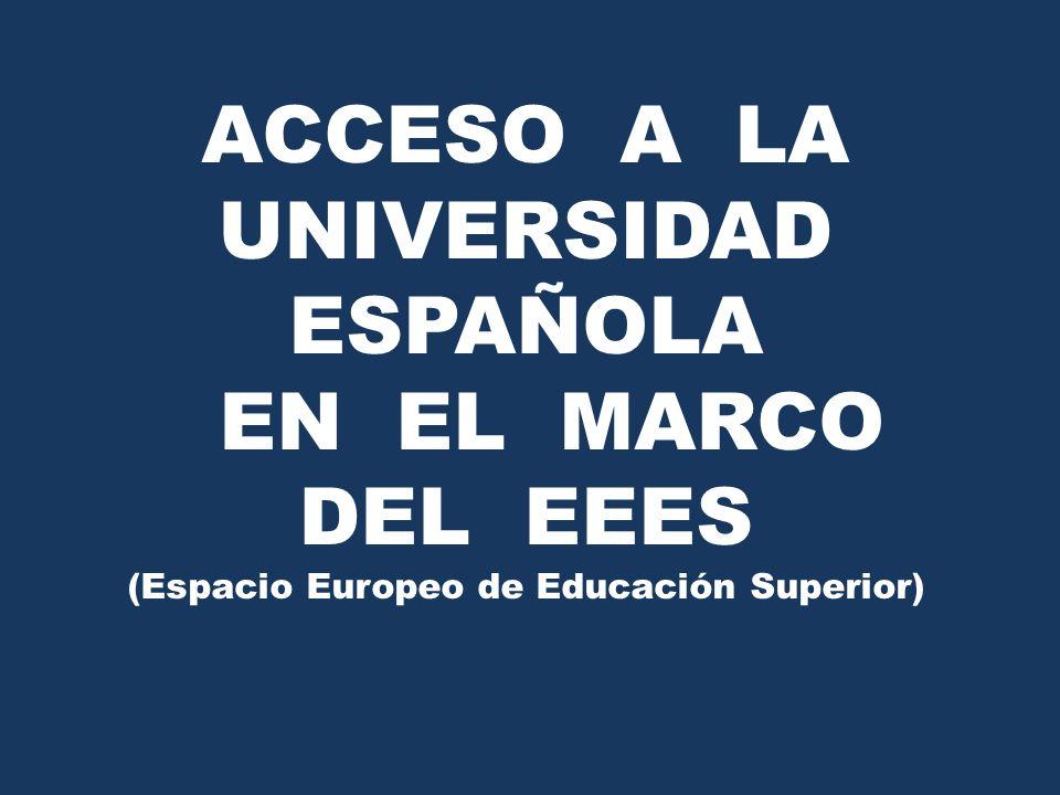 ACCESO A LA UNIVERSIDAD ESPAÑOLA EN EL MARCO DEL EEES (Espacio Europeo de Educación Superior)