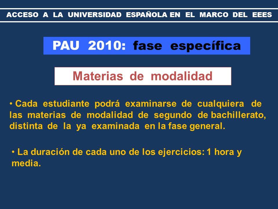 PAU 2010: calificación de la FASE GENERAL Cada uno de los ejercicios evaluados se calificará de 0 a 10 puntos Fase general - media aritmética de los ejercicios 4 - PAU (40%) + nota media de Bachillerato (60%) Calificación definitiva 5 nota acceso VALIDEZ INDEFINIDA ACCESO A LA UNIVERSIDAD ESPAÑOLA EN EL MARCO DEL EEES