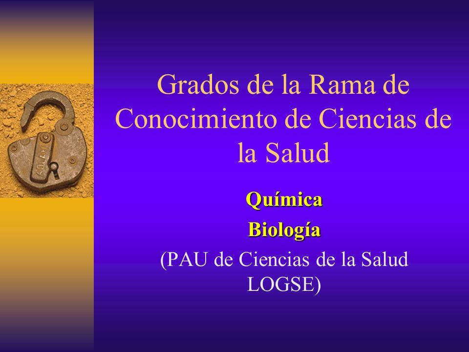 Grados de la Rama de Conocimiento de Ciencias de la Salud QuímicaBiología (PAU de Ciencias de la Salud LOGSE)